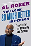 You Look So Much Better in Person: True Stories of