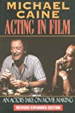 img - for By Michael Caine - Acting in Film: An Actor's Take on Moviemaking (The Applause Acting Series) (New edition) book / textbook / text book