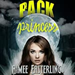 Pack Princess: A Fantastical Werewolf Adventure: Wolf Rampant, Book 2 | Aimee Easterling