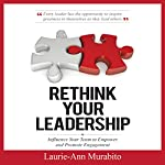 Rethink Your Leadership: How to Influence Your Team to Empower and Promote Engagement | Laurie-Ann Murabito