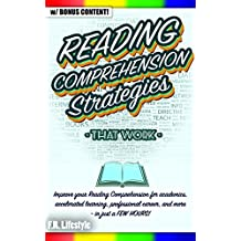 READING: COMPREHENSION STRATEGIES THAT WORK: Improve your Reading Comprehension for academics, accelerated learning, professional career, and more - in ... lifestyle, professional, career, interview)