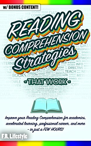 READING: COMPREHENSION STRATEGIES THAT WORK: Improve your Reading Comprehension for academics, accelerated learning, professional career, and more - in career, interview (English Edition)