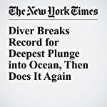 Diver Breaks Record for Deepest Plunge into Ocean, Then Does It Again | Mike Mcphate