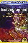 Entanglement - l'intrication quantique, des particules à la conscience par Teodorani