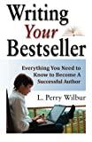 Writing Your Bestseller, L. Perry Wilbur, 0941599817