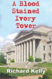A Blood Stained Ivory Tower, Richard Kelly, 1418408042