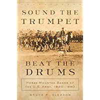 Sound the Trumpet, Beat the Drums: Horse-Mounted Bands of the U.S. Army, 1820–1940 book cover