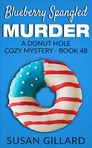 Blueberry Spangled Murder: A Donut Hole Cozy Mystery - Book 48 (Blueberry Heather)