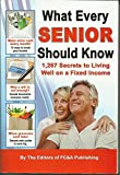 What Every Senior Should Know: 1,267 Secrets to Living Well on a Fixed Income