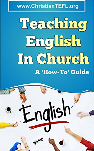 [F.r.e.e] Teaching English in Church: A practical guide to teaching English as a foreign or second language to DOC