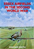 Essex Airfields of the Second World War (Airfields in the Second World War) by Graham Smith front cover