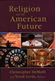Religion and the American Future, Yuval Levin, Christopher DeMuth, 0844742597