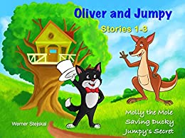 Oliver and Jumpy - the Cat Series, Stories 1-3, Book 1: Bedtime stories for children in illustrated picture book with short stories for early readers. (Oliver and Jumpy, the cat Series) by [Stejskal, Werner]