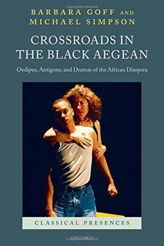 Download Crossroads in the Black Aegean: Oedipus, Antigone, and Dramas of the African Diaspora (Classical Presences) pdf