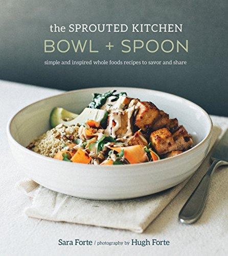 (The Sprouted Kitchen Bowl and Spoon: Simple and Inspired Whole Foods Recipes to Savor and Share)