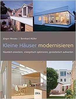 Kleine Häuser kleine häuser modernisieren räumlich erweitern energetisch