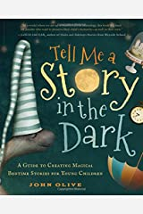 Tell Me a Story in the Dark: A Guide to Creating Magical Bedtime Stories for Young Children Paperback