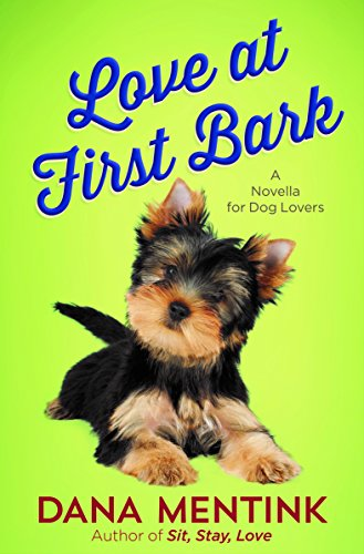 Love at First Bark (Free Short Story): A Novella for Dog Lovers (Love Unleashed) by [Mentink, Dana]