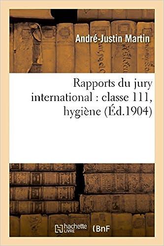 Téléchargement gratuit d'ebooks au format pdf Rapports du jury international : classe 111, hygiène in French PDF