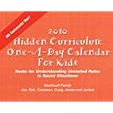 2010 Hidden Curriculum One-a-day Calendar for Kids: Items for Understanding Unstated Rules in Social Situations