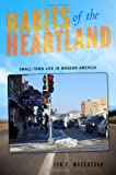 Habits of the Heartland: Small-Town Life in Modern America, Lyn C. Macgregor, 0801476437