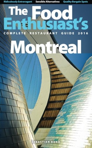 Montreal - 2016 (The Food Enthusiast's Complete Restaurant Guide)