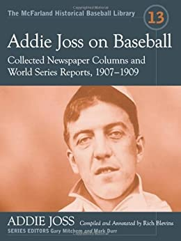 Addie Joss on Baseball: Collected Newspaper Columns and World Series Reports, 1907-1909 (McFarland Historical Baseball Library) by [Joss, Addie]