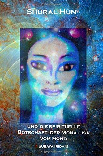 Shural Hun - Die spirituelle Botschaft derMona Lisa vom Mond