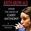 Inside the Mind of Casey Anthony: A Psychological Portrait Audiobook by Keith Ablow Narrated by Henry Leyva