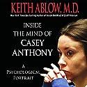 Inside the Mind of Casey Anthony: A Psychological Portrait Hörbuch von Keith Ablow Gesprochen von: Henry Leyva