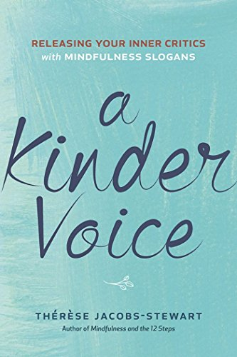 A Kinder Voice: Releasing Your Inner Critics with Mindfulness Slogans