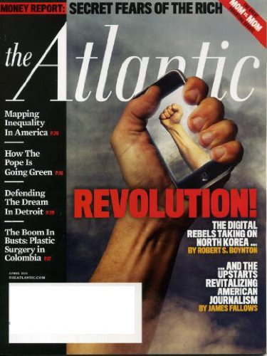 the-atlantic-april-2011-secret-fears-of-the-rich-digital-rebels-taking-on-north-korea-mapping-inequality-in-america-how-the-pope-is-going-green-defending-the-dream-in-detroit-plastic-surgery-in-columbia