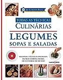 Le Cordon Bleu : Legumes, sopas e saladas : Todas as técnicas culinárias