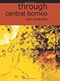 Through Central Borneo, Carl Lumholtz, 1426425147