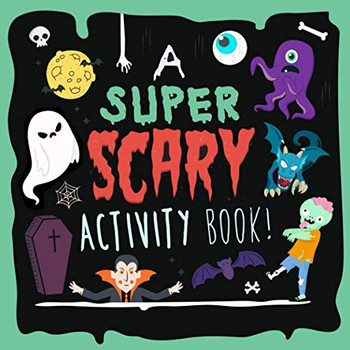 A Super Scary Activity Book!: Full of Puzzles, Games, Wordsearches and Colouring Pages!
