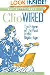 Clio Wired: The Future of the Past in...