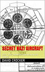 Secret Nazi Aircraft: 1939 -1945 Luftwaffe's Advanced Aircraft Projects
