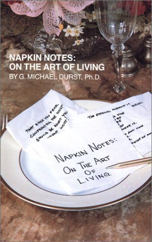 Napkin Notes: On the Art of Living by Durst Ph.D., G. Michael (2010) Paperback