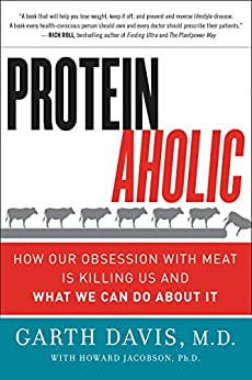 Proteinaholic: How Our Obsession with Meat Is Killing Us and What We Can Do About It by [Davis M.D., Garth, Jacobson, Howard]