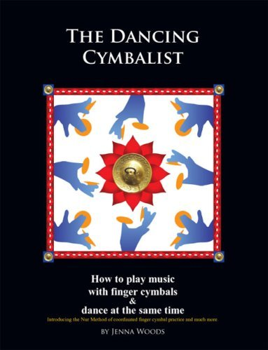 The Dancing Cymbalist: How to Play Music with Finger Cymbals & Dance at the Same Time by Jenna Woods (29-Oct-2007) Paperback