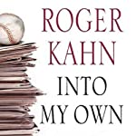 Into My Own: The Remarkable People and Events That Shaped a Life | Roger Kahn