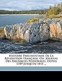 Histoire Parlementaire de la Révolution Française, Philippe-Joseph-Benjamin Buchez and Philippe Joseph Benjamin Buchez, 1174063327