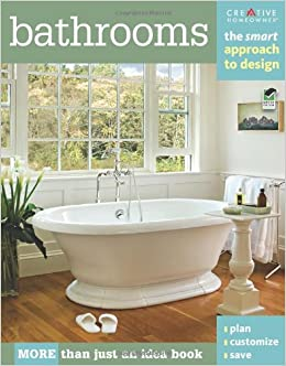 Bathrooms The Smart Approach To Design Home Decorating Editors Of Creative Homeowner Home Decorating Bathroom How To 9781580114745 Amazon Com