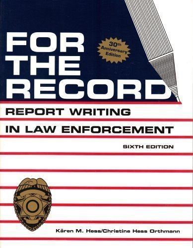 Reports Record - For the Record: Report Writing in Law Enforcement 6th (sixth) Edition by Karen Hess, Christine Hess Orthmann published by Innovative Systems Publishers (2008)