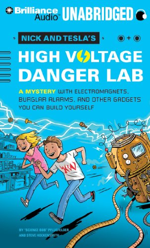 Nick and Tesla's High-Voltage Danger Lab: A Mystery with Electromagnets, Burglar Alarms, and Other Gadgets You Can Build Yourself by Brilliance Audio