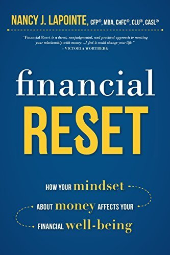 Financial Reset: How Your Mindset About Money Affects Your Financial Well-Being by Nancy J. LaPointe CFP? MBA ChFC? CLU? CASL? (2015-08-20)