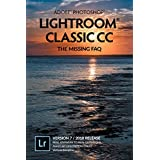 Adobe Photoshop Lightroom Classic CC - The Missing FAQ (Version 7/2018 Release): Real Answers to Real Questions...