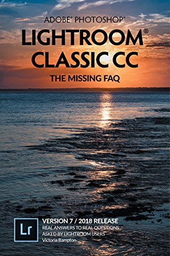 Best buy Adobe Photoshop Lightroom Classic - The Missing FAQ (Version /2018 Release): Real Answers Questions