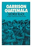 Garrison Guatemala, George Black and Norma S. Chinchilla, 0853456666
