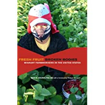 Fresh Fruit, Broken Bodies: Migrant Farmworkers in the United States (California Series in Public Anthropology)